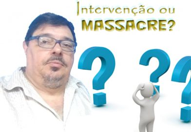 Intervenção ou massacre?